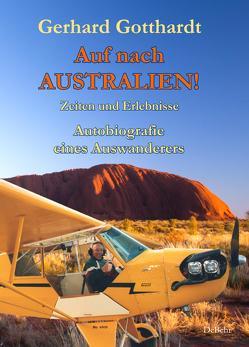 Auf nach Australien! – Zeiten und Erlebnisse – Autobiografie eines Auswanderers von Gotthardt,  Gerhard