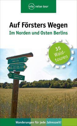 Auf Försters Wegen – Im Norden und Osten Berlins von Wiehle,  Thorsten