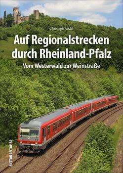 Auf Regionalstrecken durch Rheinland-Pfalz von Riedel,  Christoph