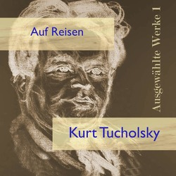 Auf Reisen von Kohfeldt,  Christian, Pichowetz,  Gerald, Tucholsky,  Kurt