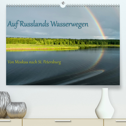 Auf Russlands Wasserwegen (Premium, hochwertiger DIN A2 Wandkalender 2021, Kunstdruck in Hochglanz) von Sahlender,  Andreas