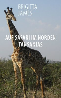 Auf Safari im Norden Tansanias von James,  Brigitta