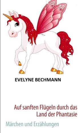 Auf sanften Flügeln durch das Land der Phantasie von Bechmann,  Evelyne