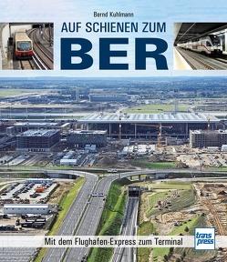 Auf Schienen zum BER von Kuhlmann,  Bernd