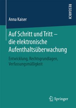 Auf Schritt und Tritt – die elektronische Aufenthaltsüberwachung von Kaiser,  Anna