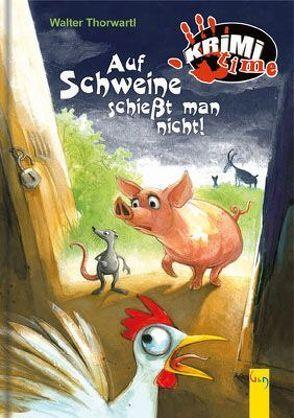 Auf Schweine schießt man nicht von Icelly,  Monika, Nagel,  Tina, Thorwartl,  Walter