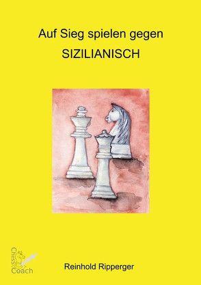 Auf Sieg spielen gegen Sizilianisch von Ripperger,  Reinhold
