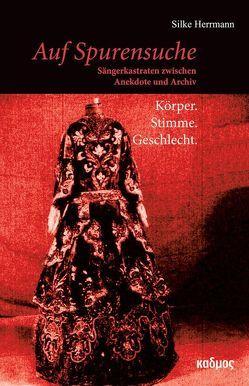 Auf Spurensuche: Sängerkastraten zwischen Anekdote und Archiv von Herrmann,  Silke