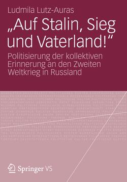 """""""Auf Stalin, Sieg und Vaterland!"""" von Lutz-Auras,  Ludmila"""