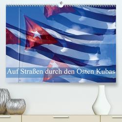 Auf Straßen durch den Osten Kubas (Premium, hochwertiger DIN A2 Wandkalender 2020, Kunstdruck in Hochglanz) von Janusz,  Fryc