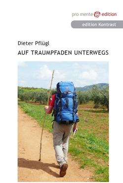 Auf Traumpfaden unterwegs von Pflügl,  Dieter