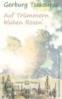 Auf Trümmern blühen Rosen von Tsekouras,  Gerburg