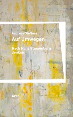 Auf Umwegen. Nach Hans Blumenberg denken von Steffens,  Andreas