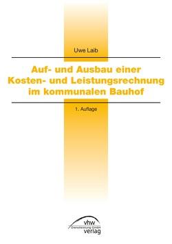 Auf- und Ausbau einer Kosten- und Leistungsrechnung im kommunalen Bauhof von Laib,  Uwe
