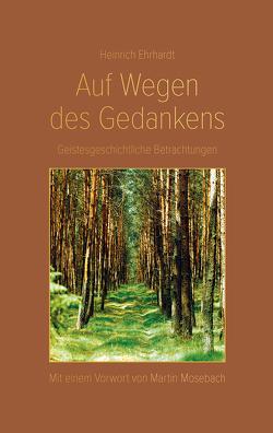 Auf Wegen des Gedankens von Ehrhardt,  Heinrich, Mosebach,  Martin