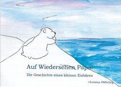 Auf Wiedersehen Papa! von Pfifferling,  Christina