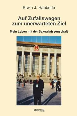 Auf Zufallswegen zum unerwarteten Ziel von Haeberle,  Erwin J.