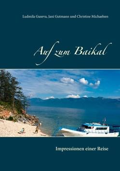 Auf zum Baikal von Guseva,  Ludmila, Gutmann,  Jani, Michaelsen,  Christine