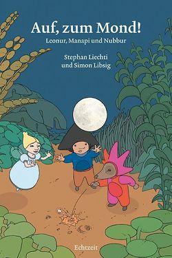 Auf, zum Mond! von Libsig,  Simon, Liechti,  Stephan