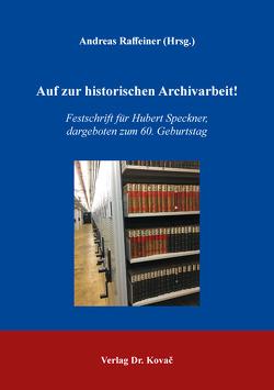 Auf zur historischen Archivarbeit! von Raffeiner,  Andreas