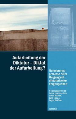 Aufarbeitung der Diktatur – Diktat der Aufarbeitung? von Hammerstein,  Katrin, Mählert,  Ulrich, Trappe,  Julie, Wolfrum,  Edgar
