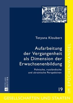 Aufarbeitung der Vergangenheit als Dimension der Erwachsenenbildung von Kloubert,  Tetyana