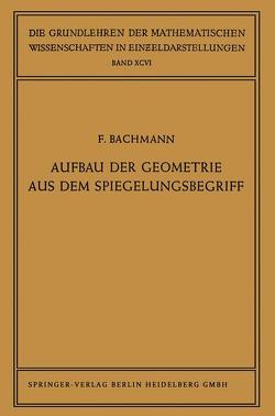 Aufbau der Geometrie aus dem Spiegelungsbegriff von Bachmann,  Friedrich
