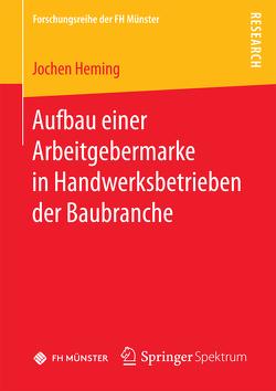 Aufbau einer Arbeitgebermarke in Handwerksbetrieben der Baubranche von Heming,  Jochen