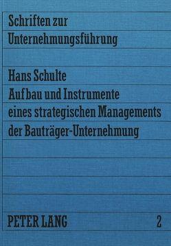 Aufbau und Instrumente eines strategischen Managements der Bauträger-Unternehmung von Schulte,  Hans