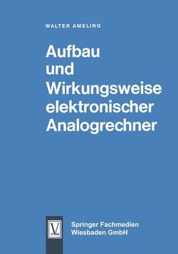 Aufbau und Wirkungsweise elektronischer Analogrechner von Ameling,  Walter