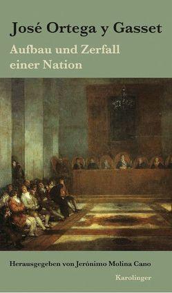 Aufbau und Zerfall einer Nation von Cano,  Jerónimo Molina, Gasset,  José Ortega y, Weyl,  Helene