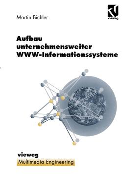 Aufbau unternehmensweiter WWW-Informationssysteme von Bichler,  Martin, Effelsberg,  Wolfgang, Steinmetz,  Ralf