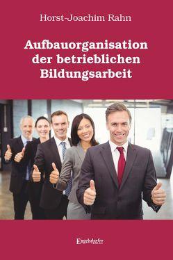 Aufbauorganisation der betrieblichen Bildungsarbeit von Rahn,  Horst-Joachim