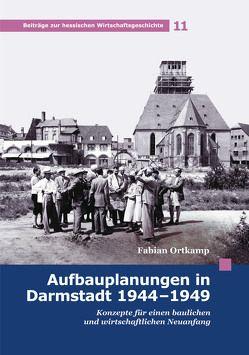 Aufbauplanungen in Darmstadt 1944 – 1949 von Ortkamp,  Fabian