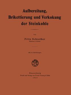Aufbereitung, Brikettierung und Verkokung der Steinkohle von Schreiber,  Fritz