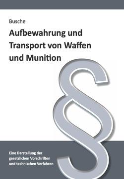 Aufbewahrung und Transport von Waffen und Munition von Busche,  André