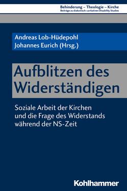 Aufblitzen des Widerständigen von Eurich,  Johannes, Lob-Hüdepohl,  Andreas