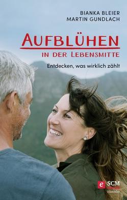 Aufblühen in der Lebensmitte! von Bleier,  Bianka, Gundlach,  Martin