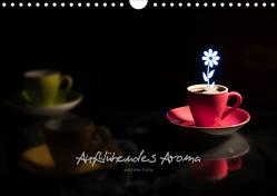 Aufblühendes Aroma (Wandkalender 2021 DIN A4 quer) von Fuchs,  Dieter