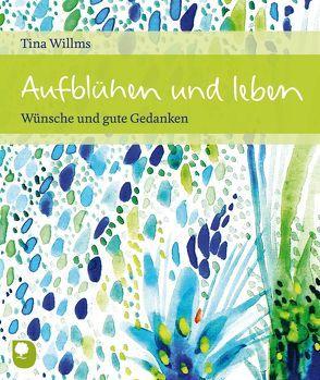 Aufblühen und leben von Willms,  Tina