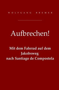 Aufbrechen! von Bremer,  Wolfgang