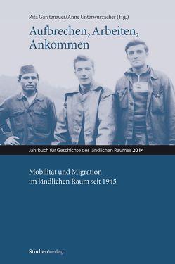 Aufbrechen, Arbeiten, Ankommen von Garstenauer,  Rita, Unterwurzacher,  Anne