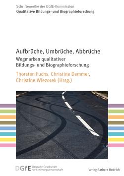 Aufbrüche, Umbrüche, Abbrüche von Demmer,  Christine, Fuchs,  Thorsten, Wiezorek,  Christine