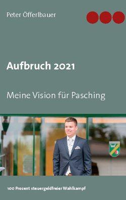 Aufbruch 2021 von Öfferlbauer,  Peter
