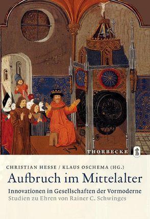 Aufbruch im Mittelalter – Innovationen in Gesellschaften der Vormoderne von Hesse,  Christian, Oschema,  Klaus