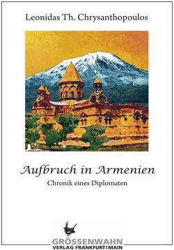 Aufbruch in Armenien von Chrysanthopoulos,  Leonidas Th., Engelmann,  Edit