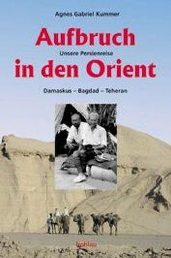 Aufbruch in den Orient von Gabriel Kummer,  Agnes, Stagl,  Verena, Thomsen,  Peter