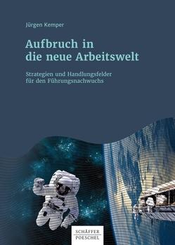 Aufbruch in die neue Arbeitswelt von Kemper,  Jürgen