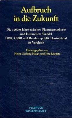 Aufbruch in die Zukunft von Haupt,  Heinz G, Requate,  Jörg