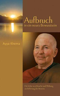 Aufbruch in ein neues Bewusstsein von Ayya Khema